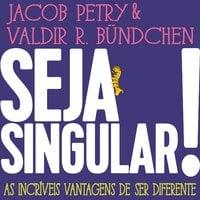 Seja Singular! - Valdir Bundchen, Jacob Petry