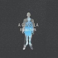 A Cápsula - Regina Zappa