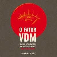 O Fator VDM - Luís Marcelo Mendes
