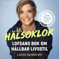 Bli hälsoklok : Lofsans bok om hållbar livsstil - Lovisa Sandström