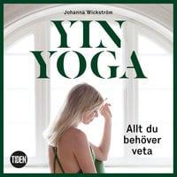 Yinyoga - Allt du behöver veta - Johanna Wickström