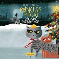 Princess the Cat Defeats the Emperor - John Heaton
