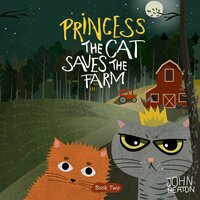 Princess the Cat Saves the Farm - John Heaton