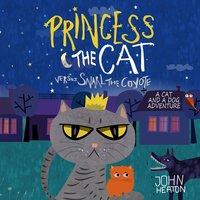 Princess the Cat Versus Snarl the Coyote - John Heaton