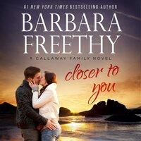 Closer To You - Barbara Freethy