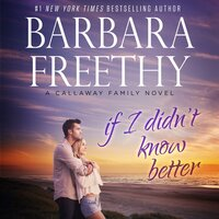 If I Didn't Know Better - Barbara Freethy