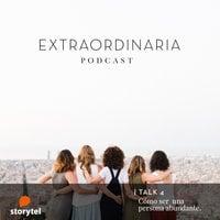 Extraordinaria Podcast E04: Cómo ser una persona abundante - Gemma Fillol