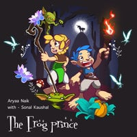The Frog Prince - Aryaa Naik
