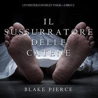 Il Sussurratore delle Catene - Blake Pierce