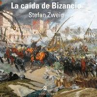 La caída de Bizancio - Stefan Zweig