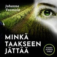 Minkä taakseen jättää - Johanna Tuomola