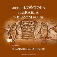 Miejsce Kościoła i Izraela w Bożym planie - Kazimierz Barczuk
