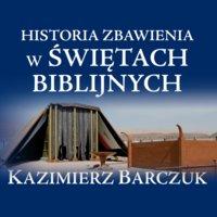 Historia zbawienia w świętach biblijnych - Kazimierz Barczuk