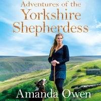 Adventures Of The Yorkshire Shepherdess - Amanda Owen