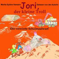 Jori, der kleine Troll - Der verwirrte Schulmaulwurf - Marita Sydow Hamann