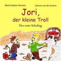 Jori, der kleine Troll - Der erste Schultag - Marita Sydow Hamann