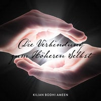 Die Verbindung zum Höheren Selbst - Kilian Bodhi Ameen