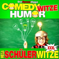 Comedy Witze Humor: Mega Schülerwitze XXXL - Der Spassdigga