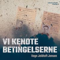 Vi kendte betingelserne - Vagn Jeldtoft Jensen
