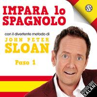 Impara Lo Spagnolo Con John Peter Sloan Paso 1 - Sloan John Peter