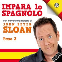 Impara Lo Spagnolo Con John Peter Sloan Paso 2 - Sloan John Peter