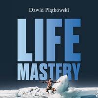 Life Mastery - Sztuka tworzenia epickiego życia - Dawid Piątkowski