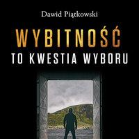 Wybitność to kwestia wyboru - Dawid Piątkowski