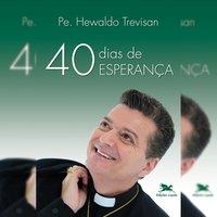40 Dias de esperança - Hewaldo Elielson Trevisan de Souza