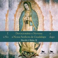 Devocionário e novena a Nossa Senhora de Guadalupe - Haroldo J. Rahm