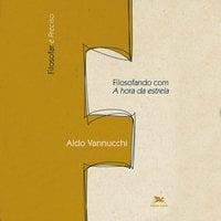 Filosofando com A hora da estrela - Aldo Vannucchi