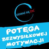 Odważ się żyć - Potęga bezwysiłkowej motywacji - Dawid Piątkowski
