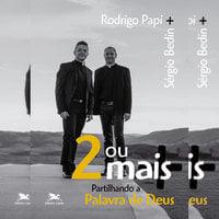 Dois ou mais - Partilhando a Palavra de Deus - Sérgio Bedin, Rodrigo Papi