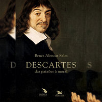 Descartes - Das paixões à moral - Benes Alencar Sales