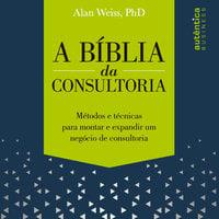 A Bíblia da Consultoria - Alan Weiss