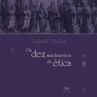 Os dez mandamentos da Ética - Gabriel Benedito Issaac Chalita