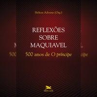 """Reflexões sobre Maquiável 500 anos de """"O Príncipe"""" - Helton Adverse"""