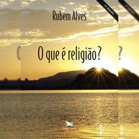 O que é religião - Rubem Alves