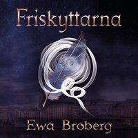 Friskyttarna - Ewa Broberg