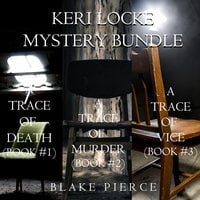 Keri Locke Mystery Bundle: A Trace of Death (#1), A Trace of Murder (#2), and A Trace of Vice (#3) - Blake Pierce
