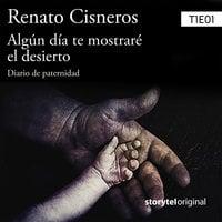 Algún día te mostraré el desierto T01E01 - Renato Cisneros
