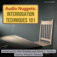 Audio Nuggets: Interrogation Techniques 101 - Alfred C. Martino, Rick Sheridan
