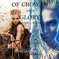 Of Crowns and Glory: Slave, Warrior, Queen and Rogue, Prisoner, Princess (Books 1 and 2) - Morgan Rice