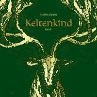 Keltenkind - Band 1 - Steffen Ziegler