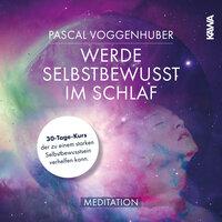 Werde selbstbewusst im Schlaf - Pascal Voggenhuber