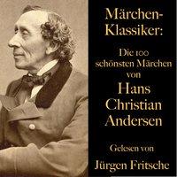 Märchen-Klassiker: Die 100 schönsten Märchen von Hans Christian Andersen - Hans Christian Andersen