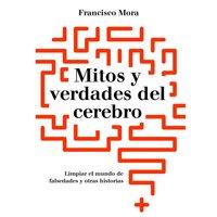 Mitos y verdades del cerebro - Francisco Mora