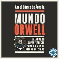 Mundo Orwell - Ángel Gómez de Ágreda