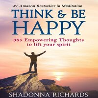 Think & Be Happy: 365 Empowering Thoughts to Lift Your Spirit - Shadonna Richards