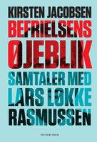 Befrielsens øjeblik – Samtaler med Lars Løkke Rasmussen - Kirsten Jacobsen