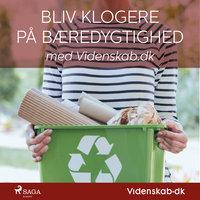 Bliv klogere på bæredygtighed i hverdagen med Videnskab.dk - – Videnskab.dk